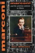 Marconi and his Wireless Stations in Wales
